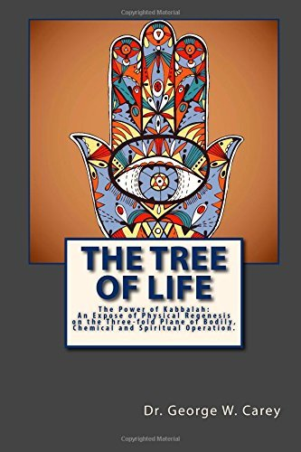 By Dr. George W. Carey The Tree Of Life: The Power of Kabbalah: An Expose of Physical Regenesis on the Three-fold Plane of [Paperback] pdf epub