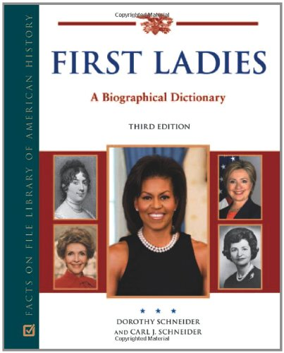 First Ladies: A Biographical Dictionary (Political Biographies)