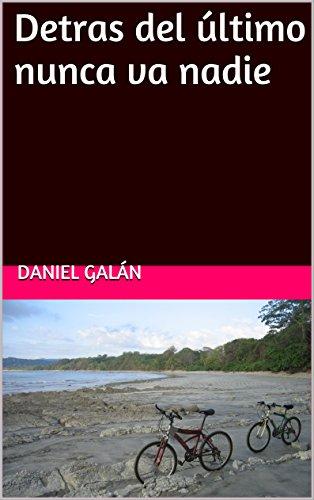 Descargar Libro Detras Del último Nunca Va Nadie Daniel GalÁn