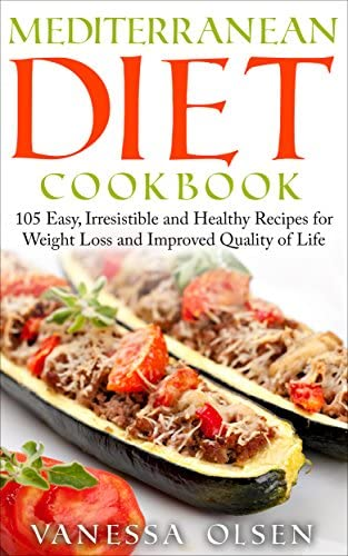 Mediterranean Diet Cookbook 105 Easy Irresistible And Healthy Recipes For Weight Loss