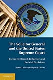 img - for The Solicitor General and the United States Supreme Court: Executive Branch Influence and Judicial Decisions book / textbook / text book