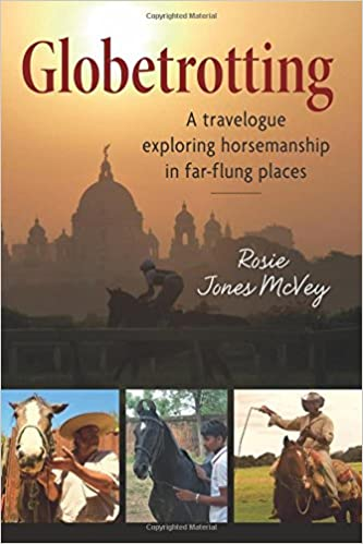 Globetrotting: A Travelogue Exploring Horsemanship in Far-Flung Places