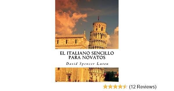 El italiano sencillo para novatos (Spanish Edition) - Kindle edition by David Spencer Luton. Reference Kindle eBooks @ Amazon.com.