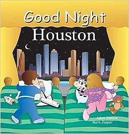cb3630946ebc Good Night Houston (Good Night Our World): Adam Gamble, Mark Jasper, Joe  Veno: 9781602195042: Amazon.com: Books