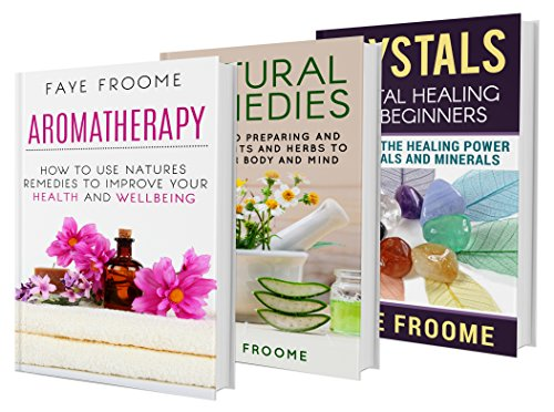 Healing: 3 Book Collection (Aromatherapy, Crystals, and Natural Remedies) (Natural Healing Series 1)