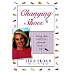 Changing Shoes: Getting Older - Not Old - with Style, Humor, and Grace | Tina Sloan