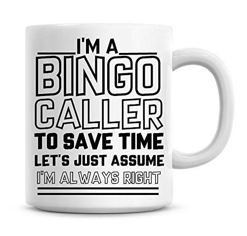 I'm A Bingo Caller To Save Time Lets Just Assume I'm Always Right Coffee Mug