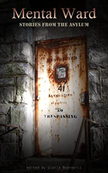 Mental Ward: Stories from the Asylum by [Chase, Alex, Conway, Sean, Dorei, Megan, Garrison, A.A., Howard, Tom, Linton, Russell, Loring, Jennifer, Palumbo, Sergio, Boswell, Delphine, Smith, D.M.]