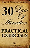 Law of Attraction - 30 Practical Exercises (Law of Attraction in Action) (Volume 1)