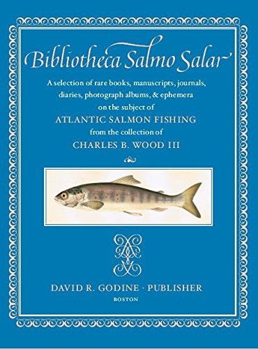 Bibliotheca Salmo Salar: A Selection of Rare Books, Manuscripts, Journals, Diaries, Photograph Albums, & Ephemera on the Subject of Atlantic Salmon Fishing