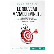 Le Nouveau Manager Minute de Kenneth Blanchard et Spencer Johnson (analyse de livre): De l'autorité à l'autonomie, un autre regard sur le management (Book Review t. 14) (French Edition)