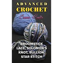 Advanced Crochet: Broomstick Lace, Solomon's Knot, Bullion, Star Stitch: (Crochet Stitches, Crochet Projects)