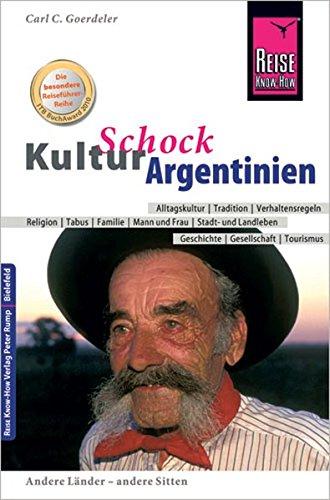 Reise Know-How KulturSchock Argentinien Taschenbuch – 3. November 2014 Carl D. Goerdeler 3831712689 Kunstreiseführer Südamerika