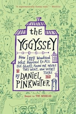 Download [ The Yggyssey: How Iggy Wondered What Happened to All the Ghosts, Found Out Where They Went, and Went There Pinkwater, Daniel Manus ( Author ) ] { Paperback } 2010 ebook