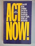 Act Now! Proven Acting Techniques You Can Use Everyday to Dramatically Improve Health, Wealth, and Relationships, Dale Anderson, 1565610679