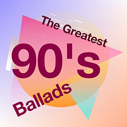 The Greatest 90's Ballads [Exp...