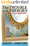 The Trouble with Mirrors (Alix London #4) (An Alix London Mystery)