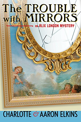 The Trouble with Mirrors (An Alix London Mystery Book - Mirror Aaron