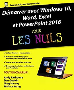 Démarrer avec Windows 10, Word, Excel et Powerpoint 2016 pour les Nuls (French Edition) by [WANG, Wallace, HARVEY, Greg, GOOKIN, Dan, RATHBONE, Andy]