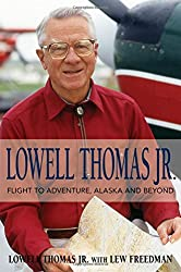 Lowell Thomas Jr.: Flight to Adventure, Alaska and Beyond