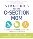 Strategies for the C-Section Mom: A Complete Fitness, Nutrition, and Lifestyle Guide