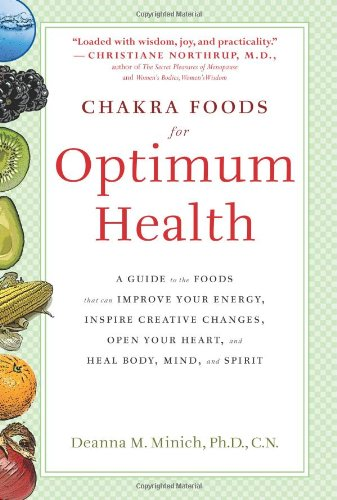 Chakra Foods for Optimum Health: A Guide to the Foods That Can Improve Your Energy, Inspire Creative Changes, Open Your Heart, and Heal Body, Mind, and Spirit - Malaysia Online Bookstore
