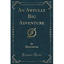 An Awfully Big Adventure (Classic Reprint)
