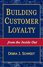 Building Customer Loyalty from the Inside Out