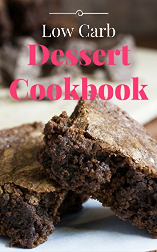 Low Carb Dessert Cookbook: Delicious And Easy Low Carb Dessert Recipes For Weight Loss (Low Carb Diet Cookbook Book 1) by Rob Rattray