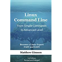 Linux Command Line - from Simple Commands to Advanced Level: Become a Linux Expert FAST and EASY! (Full Edition, Revised and Enlarged)