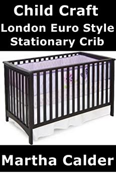 Child craft london euro style stationary crib for Child craft crib reviews