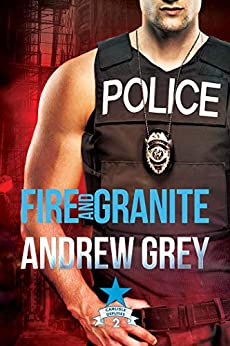 Fire and Granite (Carlisle Deputies Book 2) by [Grey, Andrew]
