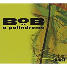 Bob: A Palindrome by Robert Hurst