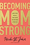 Book cover from Becoming MomStrong: How to Fight with All Thats in You for Your Family and Your Faith by Heidi St. John