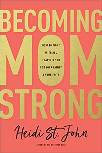 716d45a7 Becoming MomStrong: How to Fight with All That's in You for Your ...