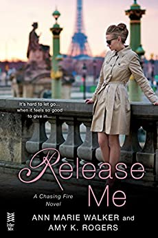 Release Me (A Chasing Fire Novel Book 2) by [Walker, Ann Marie, Rogers, Amy K.]