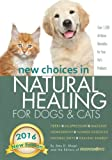 img - for New Choices in Natural Healing for Dogs & Cats: Herbs, Acupressure, Massage, Homeopathy, Flower Essences, Natural Diets, Healing Energy book / textbook / text book