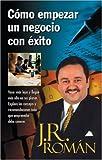 Cómo Empezar un Negocio con Éxito, J. R. Roman, 0829727515