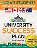 University Success Plan: For Foreign / Exchange / Indian / Asian Students Studying Abroad in America, the U.K., Canada, Australia or New Zealand: Achieve Success Studying Abroad