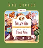 You Are Mine and If Only I Had a Green Nose, Max Lucado and Good News Publishers Staff, 1581348053