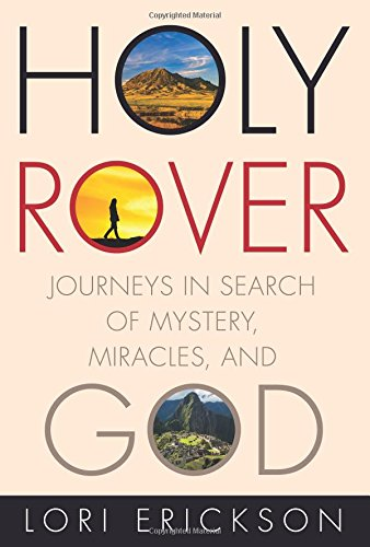 Holy Rover: Journeys in Search of Mystery, Miracles, and God (The Gift Of Tears Of The Holy Spirit)