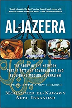 Al-jazeera: The Story Of The Network That Is Rattling Governments And Redefining Modern Journalism Updated With A New Prologue And Epilogue by Mohammed El-nawawy (2003-08-07)