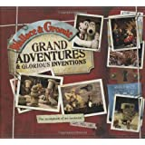 Wallace and Gromit Grand Adventures and Glorious Inventions: The Scrapbook of an Inventor... and His Dog (Wallace & Gromit)