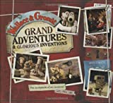 img - for Wallace & Gromit: Grand Adventures & Glorious Inventions: The Scrapbook of an Inventor and His Dog book / textbook / text book