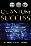 Quantum Success: The Astounding Science of Wealth and Happiness