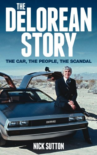 The DeLorean Story: The car, the people, the scandal