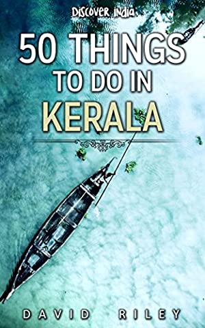 50 things to do in Kerala (50 Things (Discover India) Book 11) (Kerala South India)