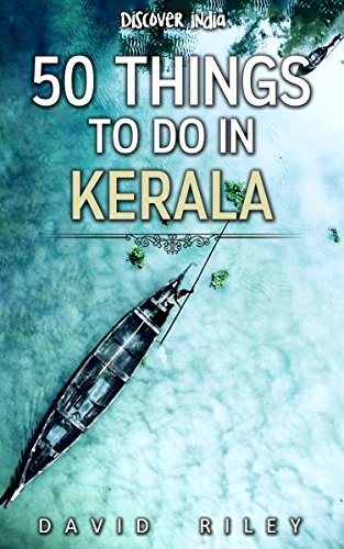 50 things to do in Kerala (50 Things (Discover India) Book 11)