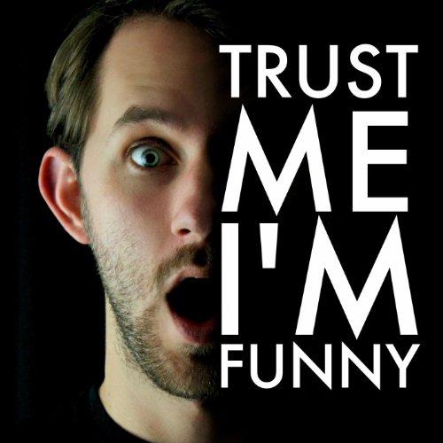 Trust Me  Im Funny