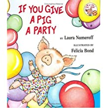 If You Give A Pig A Party: Written by Laura J Numeroff, 2005 Edition, Publisher: Balzer & Bray [Hardcover]